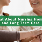 What About Nursing Homes and Long Term Care