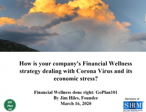 How is your company's Financial Wellness Strategy dealing with Corona Virus?  GoPlan can help by Jim Hiles, GoPlan 101