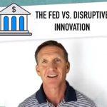 The Fed vs. Disruptive Innovation